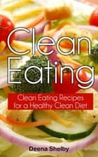 Clean Eating ebook by Deena Shelby