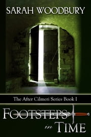 Footsteps in Time (The After Cilmeri Series) ebook by Sarah Woodbury