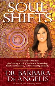 Soul Shifts - Transformative Wisdom for Creating a Life of Authentic Awakening, Emotional Freedom & Practical Spirituality ebook by Dr. Barbara De Angelis