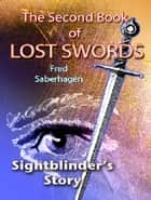 The Second Book Of Lost Swords - Sightblinder's Story ebook by Fred Saberhagen