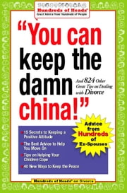 You Can Keep the Damn China! - And 824 Other Great Tips on Dealing with Divorce ebook by Robert J. Nachsin, Jennifer Bright Reich