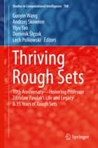 Thriving Rough Sets - 10th Anniversary - Honoring Professor Zdzisław Pawlak's Life and Legacy & 35 Years of Rough Sets ebook by Guoyin Wang, Andrzej Skowron, Yiyu Yao,...