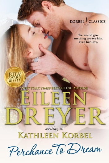 Perchance To Dream - Korbel Classics, #5 ebook by Eileen Dreyer,Kathleen Korbel