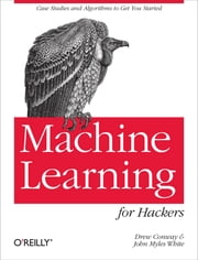 Machine Learning for Hackers ebook by Conway,White