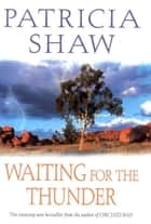 Waiting for the Thunder - A vivid Australian saga of strength and survival eBook by Patricia Shaw