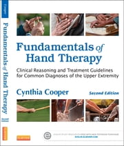 Fundamentals of Hand Therapy - Clinical Reasoning and Treatment Guidelines for Common Diagnoses of the Upper Extremity ebook by Cynthia Cooper