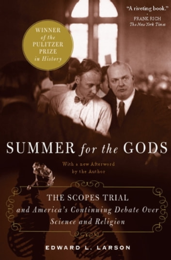 Summer for the Gods - The Scopes Trial and America's Continuing Debate Over Science and Religion ebook by Edward J. Larson