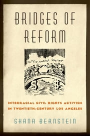 Bridges of Reform - Interracial Civil Rights Activism in Twentieth-Century Los Angeles ebook by Shana Bernstein