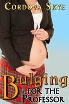 Bulging for the Professor eBook by Cordova Skye