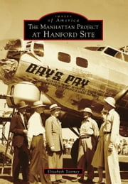 The Manhattan Project at Hanford Site ebook by Elizabeth Toomey