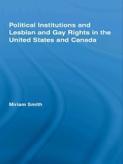 Political Institutions and Lesbian and Gay Rights in the United States and Canada ebook by Miriam Smith