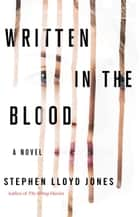Written in the Blood ebook by Stephen Lloyd Jones