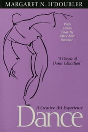 Dance: A Creative Art Experience ebook by H'Doubler, Margaret N.