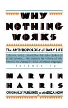 Why Nothing Works ebook by Marvin Harris