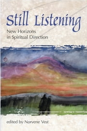 Still Listening - New Horizons in Spiritual Direction ebook by Norvene Vest