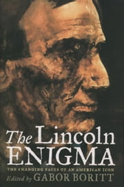 The Lincoln Enigma - The Changing Faces of an American Icon ebook by Gabor Boritt