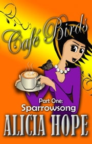 Cafe Birds: Sparrowsong ebook by Alicia Hope