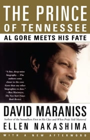 The Prince Of Tennessee - The Rise Of Al Gore ebook by David Maraniss,Ellen Y. Nakashima