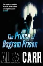 The Prince of Bagram Prison ebook by Alex Carr