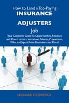 How to Land a Top-Paying Insurance adjusters Job: Your Complete Guide to Opportunities, Resumes and Cover Letters, Interviews, Salaries, Promotions, What to Expect From Recruiters and More ebook by Fitzpatrick Leonard