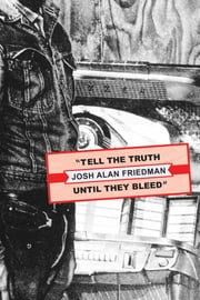 Tell the Truth Until They Bleed ebook by Josh Alan Friedman,Wyatt Doyle