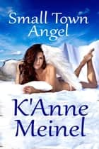 Small Town Angel ebook by K'Anne Meinel