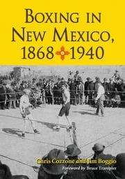 Boxing in New Mexico, 1868–1940 ebook by Chris Cozzone,Jim Boggio