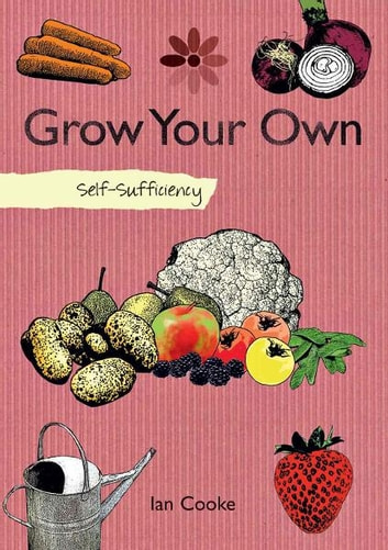Self-sufficiency Grow Your Own ebook by Ian Cooke