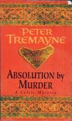 Absolution by Murder - The first twisty tale in a gripping Celtic mystery series ebook by Mr Peter Tremayne