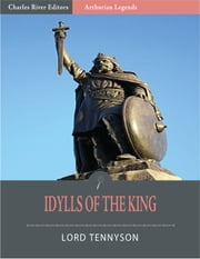 Idylls of the King (Illustrated Edition) ebook by Alfred Lord Tennyson