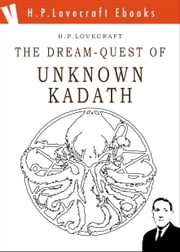 The Dream-Quest of Unknown Kadath ebook by H. Phillips Lovecraft