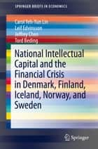 National Intellectual Capital and the Financial Crisis in Denmark, Finland, Iceland, Norway, and Sweden ebook by Carol Yeh-Yun Lin, Leif Edvinsson, Jeffrey Chen,...