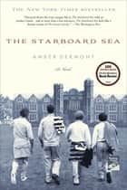 The Starboard Sea - A Novel ebook by Amber Dermont