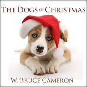 The Dogs of Christmas audiobook by W. Bruce Cameron
