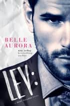 Lev: a Shot Callers novel ebook by Belle Aurora