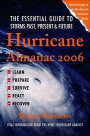 Hurricane Almanac 2006 - The Essential Guide to Storms Past, Present, and Future ebook by Bryan Norcross