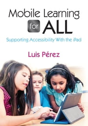 Mobile Learning for All - Supporting Accessibility With the iPad ebook by Luis F. Perez
