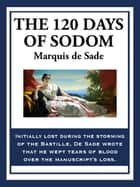 The 120 Days of Sodom ebook by Marquis de Sade