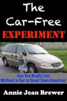 The Car Free Experiment ebook by Annie Jean Brewer