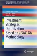 Investment Strategies Optimization based on a SAX-GA Methodology ebook by António M.L. Canelas, Rui F.M.F. Neves, Nuno C.G. Horta