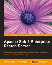 Apache Solr 3 Enterprise Search Server ebook by David Smiley