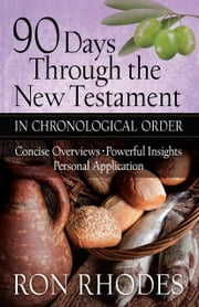 90 Days Through the New Testament in Chronological Order - *Helpful Timeline *Powerful Insights *Personal Application ebook by Ron Rhodes