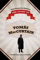The Story of Tomás Mac Curtáin ebook by Fionnuala MacCurtain