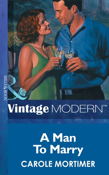 A Man to Marry (Mills & Boon Modern) ebook by Carole Mortimer