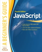 JavaScript: A Beginner's Guide, Fourth Edition - A Beginner's Guide ebook by John Pollock