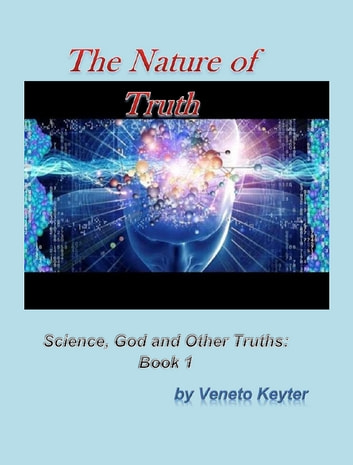 The Nature of Truth - Book 1 ebook by Veneto Keyter