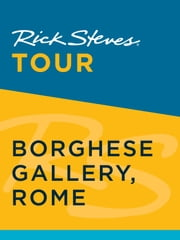 Rick Steves Tour: Borghese Gallery, Rome ebook by Rick Steves, Gene Openshaw