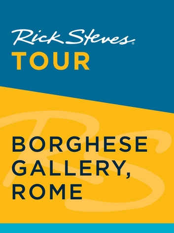 Rick Steves Tour: Borghese Gallery, Rome ebook by Rick Steves,Gene Openshaw