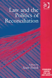 Law and the Politics of Reconciliation ebook by Professor Scott Veitch,Professor Emilios Christodoulidis,Dr Sharon Cowan