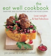 The Eat Well Cookbook - Gluten-free and dairy-free recipes for food lovers ebook by Jan Purser and Kathy Snowball